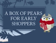 A BOX OF PEARS FOR EARLY SHOPPERS.